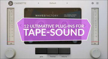 12 ultimative Plug-ins für Tape-Sound: Kassette, Tonband und VHS