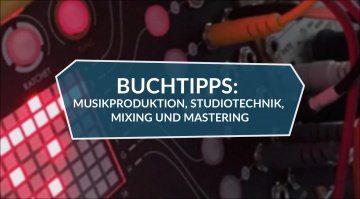 Buchtipps: Musikproduktion, Studiotechnik, Mixing, Mastering