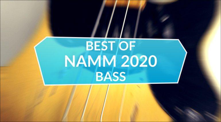 Best Of NAMM 2020 Bass
