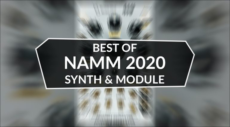 NAMM 2020 Best of Synth Stuff + Module