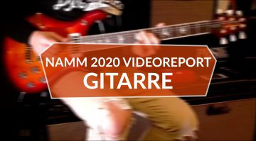 NAMM 2020: Videoreport - Gitarren Highlights aus Anaheim