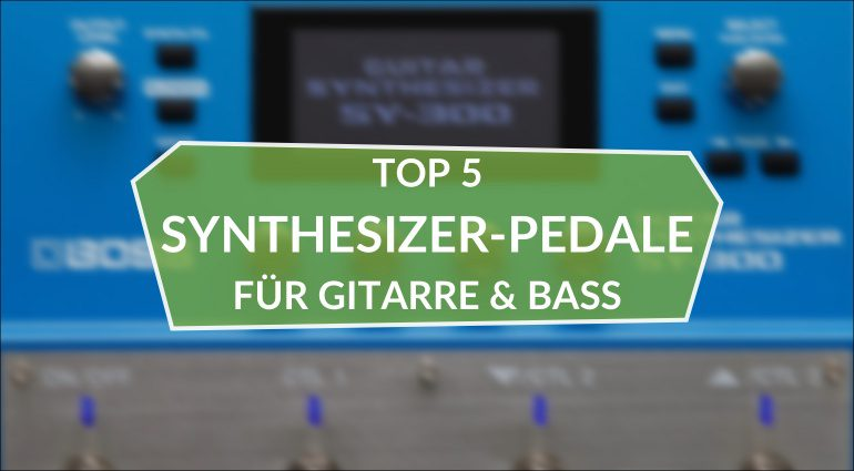 Top 5 Synthesizer-Pedale 2020