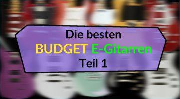 Budget E-Gitarren Topliste Teaser Teil 1