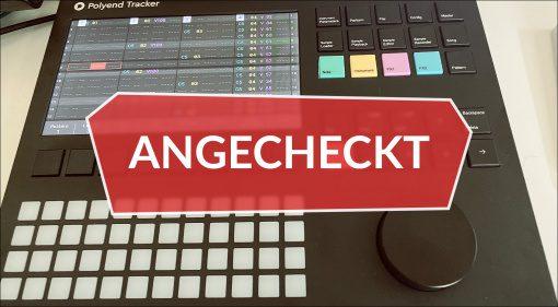 Angecheckt: Polyend Tracker - Sampler, Sequencer und Synthesizer zum Mitnehmen