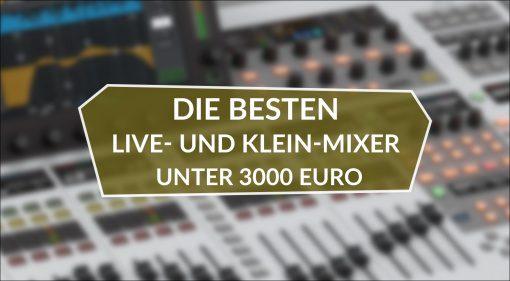 Die besten Live- und Klein-Mixer unter 3000 Euro