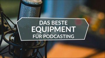 Das beste Equipment für Podcasting