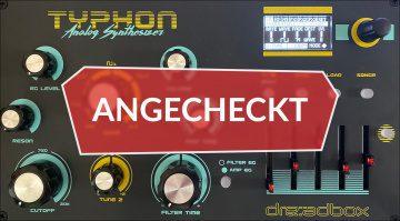 Angecheckt: Dreadbox Typhon - analoger Synth mit Sinevibes FX-Prozessor