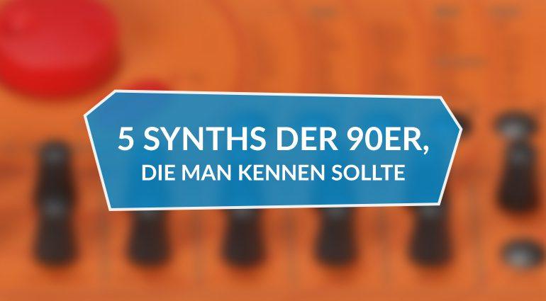 5 Synths der 90er, die man kennen sollte