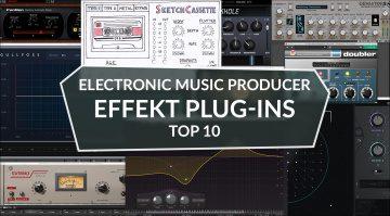 Electronic Music Producer: Die zehn besten Plug-ins aus meinem Studio