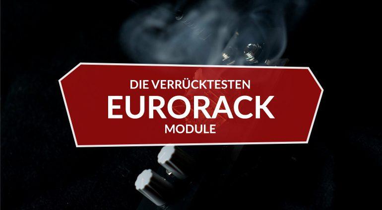 Die verrücktesten Eurorack-Module