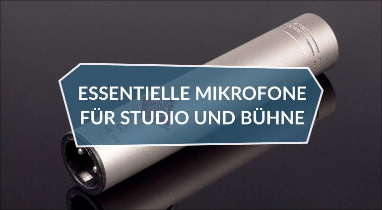 Essentielle Mikrofone für Studio und Bühne