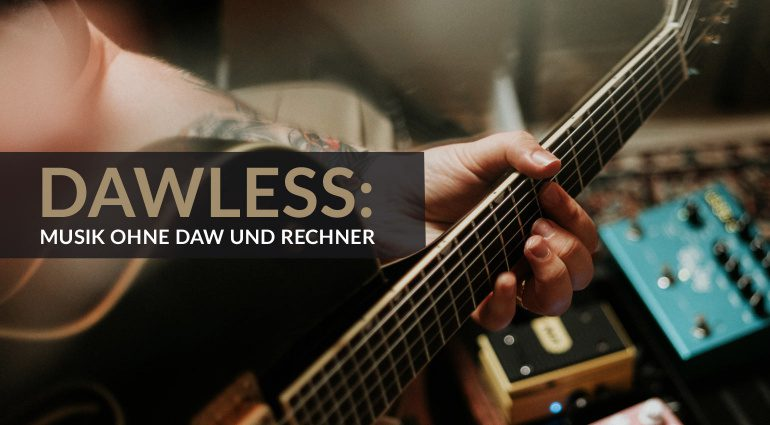 DAWless: Singer und Songwriter ohne Rechner und DAW