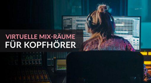 Virtuelle Mix-Räume und Studios über Kopfhörer