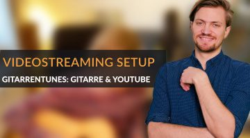 Videostreaming Setup: GitarrenTunes - Gitarre & YouTube