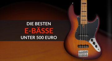 Die besten E-Bässe unter 500 Euro