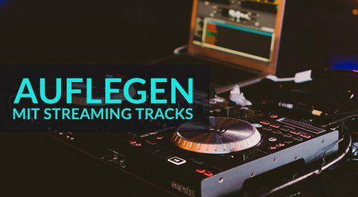 Auflegen mit Streaming Tracks